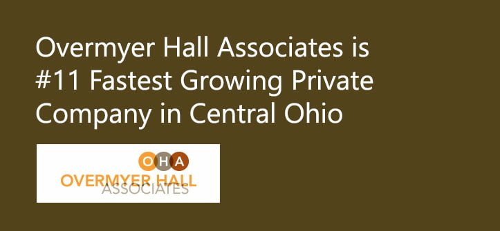 Overmyer Hall Associates grabs the #11 spot out of the 50 Fastest Growing Private Companies in Central Ohio